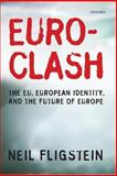 Euroclash : The EU, European Identity, and the Future of Europe, Fligstein, Neil, 0199542562