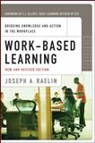 Work-Based Learning : Bridging Knowledge and Action in the Workplace, Raelin, Joseph A., 0470182563