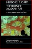 Theories of Modern Art : A Source Book by Artists and Critics, Chipp, Herschel B. and Selz, Peter, 0520052560
