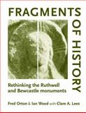 Fragments of History : Rethinking the Ruthwell and Bewcastle Monuments, Lees, Orton Wood and Orton, Fred, 0719072565