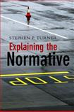 Explaining the Normative, Turner, Stephen P., 074564256X
