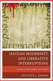 Haitian Modernity and Liberative Interruptions : Discourse on Race, Religion, and Freedom, Joseph, Celucien L., 0761862560