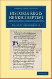 Historia Regis Henrici Septimi, a Bernardo Andrea Tholosate Conscripta : Necnon Alia Quaedam Ad Eundem Regem Spectantia, Andreas, Bernard, 1108042562