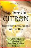 Le Livre du Citron - Recettes et Préparations Naturelles, Alexandra Végant, 1481972561