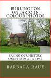 Burlington Ontario in Colour Photos, Barbara Raue, 150046256X