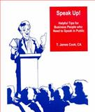 Speak Up! : Helpful Tips for Business People Who Need to Speak in Public, Cook, T. James, 1552702561