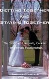 Getting Together and Staying Together : The Stanford University Course on Intimate Relationships, Plante, Thomas, 1587212560