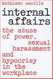 Internal Affairs : The Abuse of Power, Sexual Harassment and Hypocrisy in the Workplace, Neville, Kathleen, 0071342567
