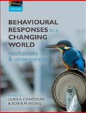 Behavioural Responses to a Changing World : Mechanisms and Consequences, Candolin, Ulrika and Wong, Bob B. M., 0199602565