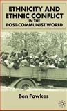 Ethnicity and Ethnic Conflict in the Post-Communist World, Fowkes, Ben, 0333792564