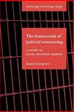 The Framework of Judicial Sentencing : A Study in Legal Decision Making, Lovegrove, Austin, 0521032563