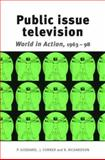 Public Issue Television : World in Action, 1963-98, Goddard, Peter and Corner, John, 071906256X