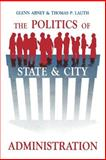 The Politics of State and City Administration, Glenn Abney, Thomas  P Lauth, 0887062563