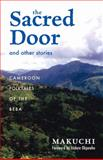 The Sacred Door and Other Stories : Cameroon Folktales of the Beba, Makuchi, 0896802566
