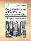 Coup D'il Sur Ma Patrie Par un Citoyen Anversois, Citoyen Anversois., 1140852566