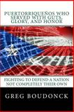 Puertorriquenos Who Served with Guts, Glory, and Honor, Greg Boudonck and Tony Santiago, 1497352568