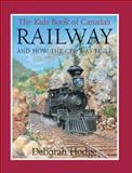 The Kids Book of Canada's Railway, Deborah Hodge, 1554532566