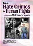 From Hate Crimes to Human Rights : A Tribute to Matthew Shepard, Swigonski, Mary E., 1560232560
