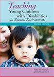Teaching Young Children with Disabilities in Natural Environments, Second Edition, Noonan, Mary Jo and McCormick, Linda, 1598572563