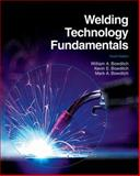 Welding Technology Fundamentals, William A. Bowditch and Kevin E. Bowditch, 1605252565