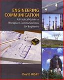 Engineering Communication : A Practical Guide to Workplace Communications for Engineers, Ingre, David, 0495082562