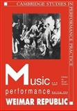 Music and Performance During the Weimar Republic, Gilliam, Bryan Randolph, 0521022568
