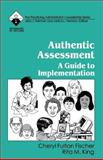 Authentic Assessment : A Guide to Implementation, Fischer, Cheryl Fulton and King, Rita M., 0803962568
