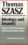 Ideology and Insanity : Essays on the Psychiatric Dehumanization of Man, Szasz, Thomas, 0815602561