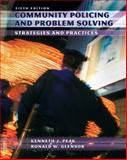 Community Policing and Problem Solving : Strategies and Practices, Peak, Kenneth J. and Glensor, Ronald W., 0132392577
