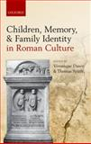 Children, Memory, and Family Identity in Roman Culture, Veronique Dasen, Thomas Spath, 0199582572