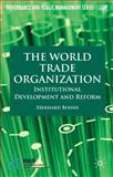 The World Trade Organization : Institutional Development and Reform, Bohne, Eberhard, 0230232574