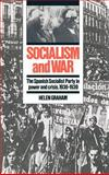 Socialism and War : The Spanish Socialist Party in Power and Crisis, 1936-1939, Graham, Helen, 0521392578