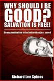 Why Sould I Be Good? Salvation Is Free!, Richard Spinos, 0615822576