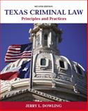 Texas Criminal Law : Principles and Practices, Dowling, Jerry L., 0133512576