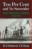 Ten per Cent and No Surrender : The Preston Strike 1853-1854, Dutton, H. I. and King, J. E., 0521072573