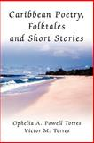 Caribbean Poetry, Folktales and Short Stories, Ophelia Powell Torres and Victor Torres, 0595332579