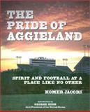 The Pride of Aggieland : Spirit and Football at a Place Like No Other, Jacobs, Homer, 0760732574