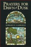 Prayers for Dawn and Dusk, Edward Gabriele, 0884892573