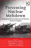 Preventing Nuclear Meltdown : Managing Decentralization of Russia's Nuclear Complex, Moltz, James Clay and Orlov, Vladimir A., 0754642577