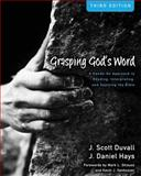 Grasping God's Word : A Hands-On Approach to Reading, Interpreting, and Applying the Bible, Duvall, J. Scott and Hays, J. Daniel, 0310492572