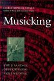 Musicking : The Meanings of Performing and Listening, Small, Christopher, 0819522570