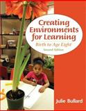 Creating Environments for Learning : Birth to Age Eight, Bullard, Julie, 0133412571