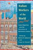 Italian Workers of the World : Labor Migration and the Formation of Multiethnic States, Ottanelli, Fraser, 025207257X
