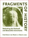 Fragments of History : Rethinking the Ruthwell and Bewcastle Monuments, Orton, Fred and Wood, Ian, 0719072573