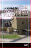 Designing the Coal Preparation Plant of the Future, Arnold, Barbara J. and Klima, Mark S., 0873352572