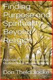 Finding Purpose and Spirituality Beyond Religion, Don Theldblocke, 1489512578