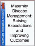 Maternity Disease Management : Raising Expectations and Improving Outcomes, Thomas M. Smith, Joseph Stankaitis Christy L. Beaudin, 1933402571