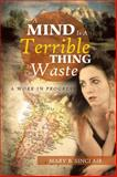 A Mind Is a Terrible Thing to Waste, Mary B. Sinclair, 1479772577