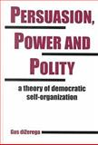 Persuasion, Power and Polity : A Theory of Democratic Self-Organization, DiZerega, Gus, 1572732571