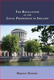 The Regulation of the Legal Profession in Ireland, Hosier, Maeve, 1610272579